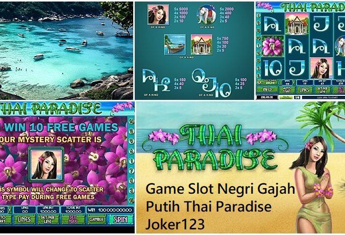 Game Slot Negri Gajah Putih Thai Paradise Joker123