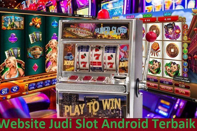 Website Judi Slot Android Terbaik