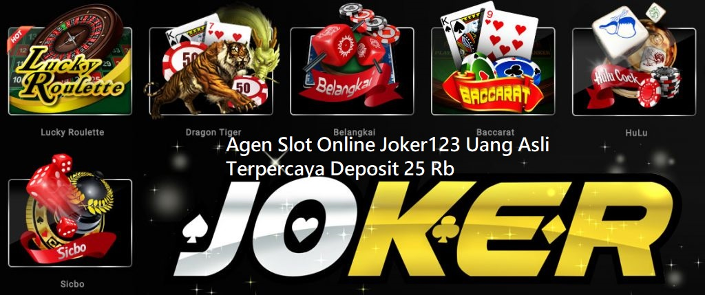 Agen Slot Online Joker123 Uang Asli Terpercaya Deposit 25 Rb