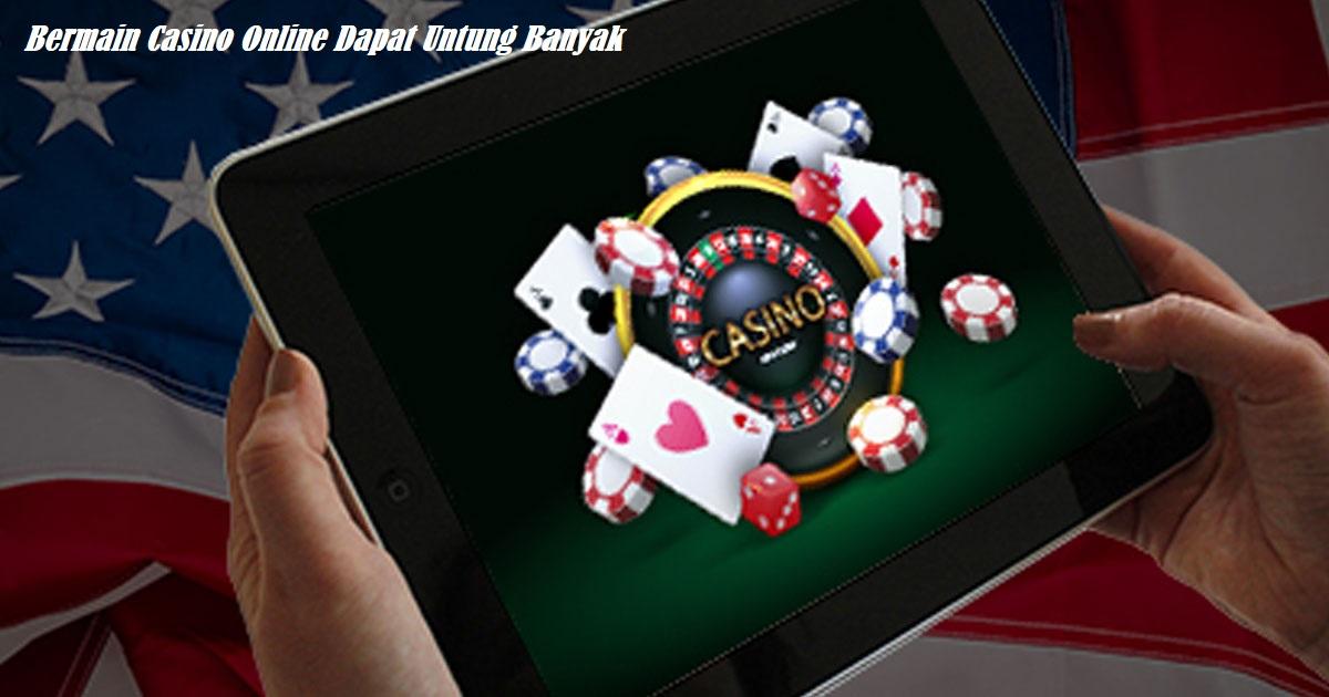 Bermain Casino Online Dapat Untung Banyak