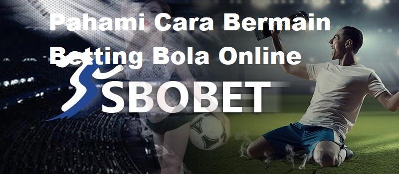 Pahami Cara Bermain Betting Bola Online